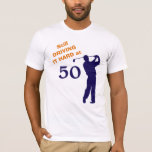Hand shaped Still Driving Hard at 50 Golfer T-Shirt