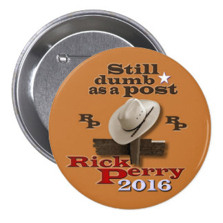 Still dumb as a post -- Rick Perry 2016 Pinback Button