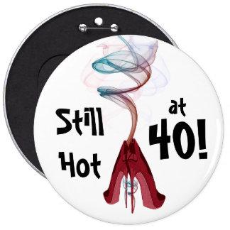 Still Hot at 40! Fun Birthday Colossal Pin