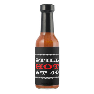 Still hot at 40 funny 40th birthday humor over the hot pepper sauce