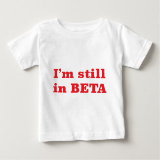 Still In Beta Baby T-Shirt