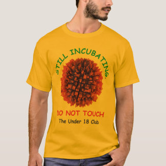 STILL INCUBATING: DO NOT TOUCH t-shirt