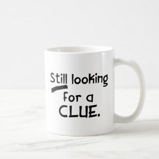 Still Looking For A Clue Mug