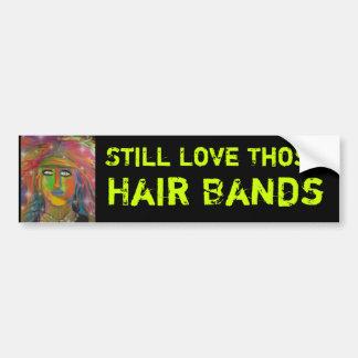 Still Love Those Hair Bands Bumper Sticker Car Bumper Sticker
