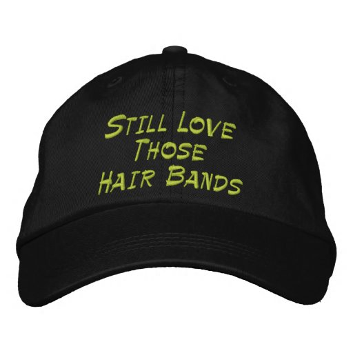Still Love Those Hair Bands Embroidered Baseball Cap
