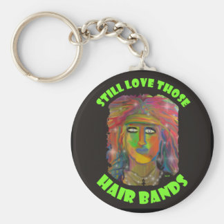 Still Love Those Hair Bands Key Chain