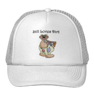 Still Loves Dirt Tshirts and Gifts Trucker Hat