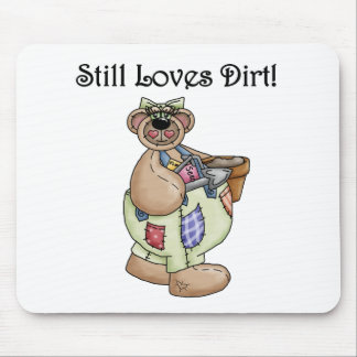 Still Loves Dirt Tshirts and Gifts Mouse Pad