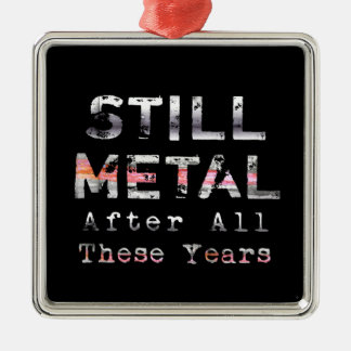 Still Metal After All These Years Metal Ornament