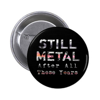 Still Metal After All These Years Pinback Button