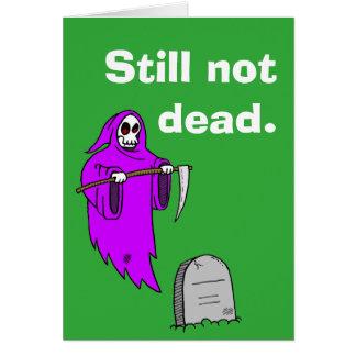 """""""Still not dead."""" Birthday card. Card"""