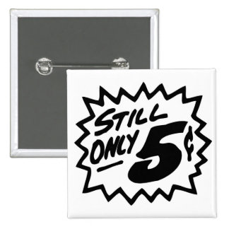 Still Only 5 Cents! Button