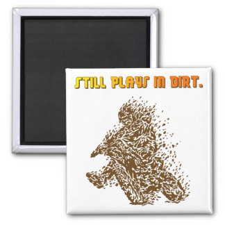 Still Plays In Dirt 2 Inch Square Magnet