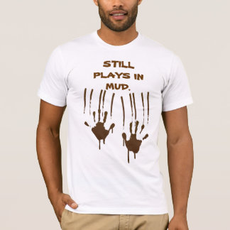 Still Plays In Mud Basic American Apparel T-Shirt