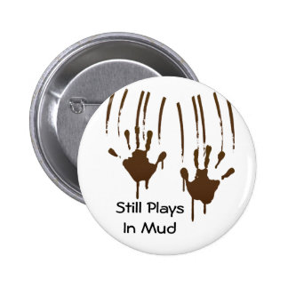 Still Plays In Mud Round Button Pinback Button