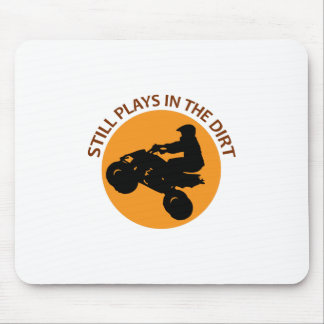 STILL PLAYS IN THE DIRT MOUSE PAD