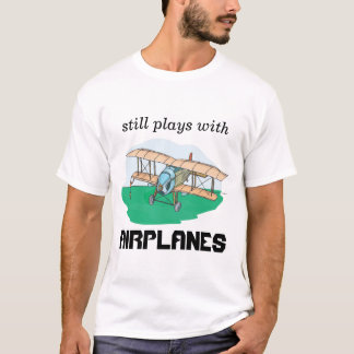 still plays with airplanes T-Shirt