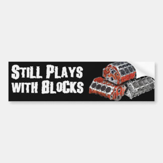 Still Plays With Blocks Car Bumper Sticker