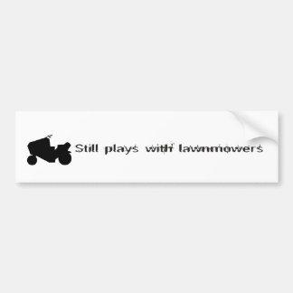 Still Plays with Lawnmowers Bumper Sticker Car Bumper Sticker