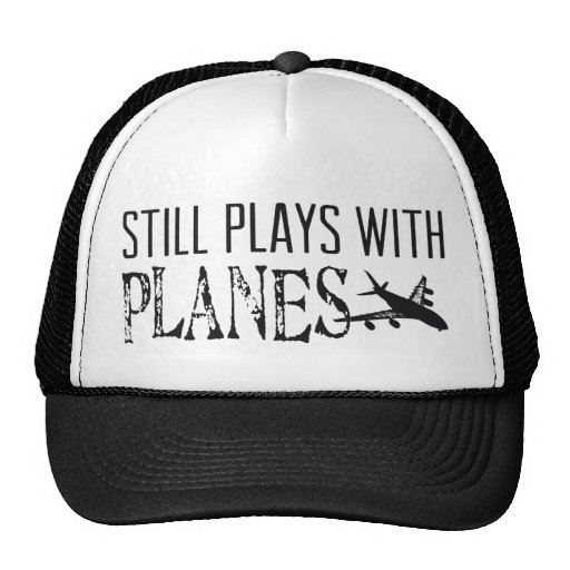 Still Plays with Planes Trucker Hats