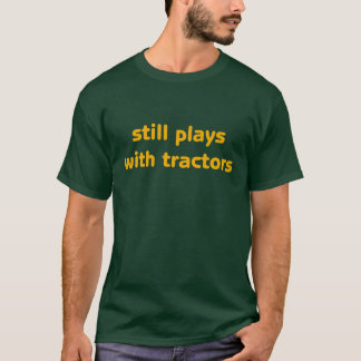 still plays with tractors funny tshirt