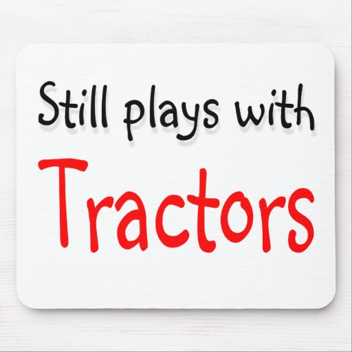 Still plays with Tractors Mouse Pads