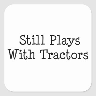 Still Plays With Tractors Square Sticker
