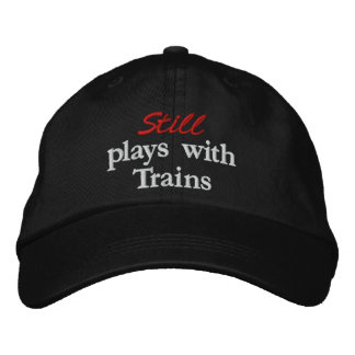 """Still plays with Trains"" Embroidered Hat"