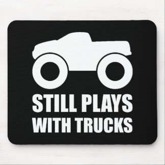 Still Plays With Trucks Mouse Pad