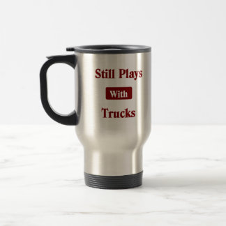 Still Plays with Trucks.  Truck Driver Travel Mug. 15 Oz Stainless Steel Travel Mug
