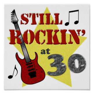 Still Rockin' At 30 Print