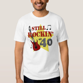 Still Rockin' at 40 Tshirt