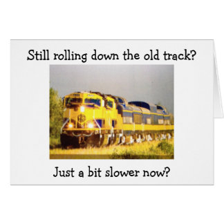 STILL ROLLING DOWN THE TRACK BUT SLOWER BIRTHDAY CARD