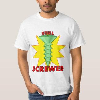 Still Screwed T-Shirt