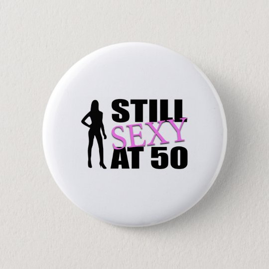 Still Sexy At 50 Years Old Pinback Button