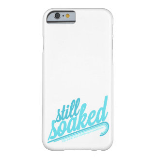 Still Soaked Barely There iPhone 6 Case