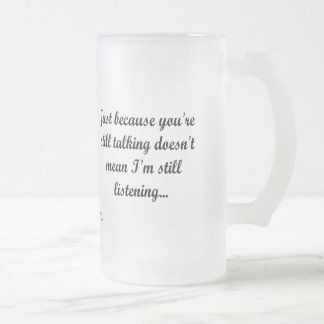 Still Talking Not Listening | Cocky Gamer Quote Frosted Glass Beer Mug