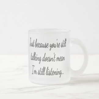 Still Talking Not Listening | Cocky Gamer Quote Frosted Glass Coffee Mug