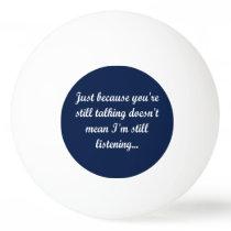 Still Talking Play | Funny Quote Joke Fun Humor Ping Pong Ball