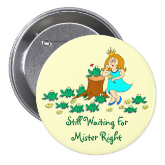 Still Waiting For Mister Right 3 Inch Round Button