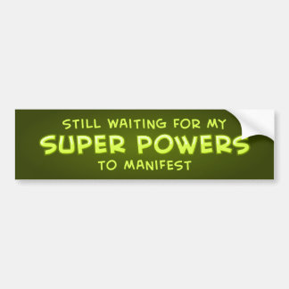 Still Waiting For My Super Powers To Manifest Car Bumper Sticker