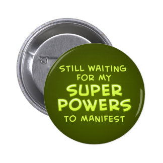 Still Waiting For My Super Powers To Manifest Button