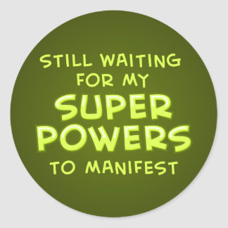 Still Waiting For My Super Powers To Manifest Classic Round Sticker