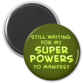 Still Waiting For My Super Powers To Manifest Magnet
