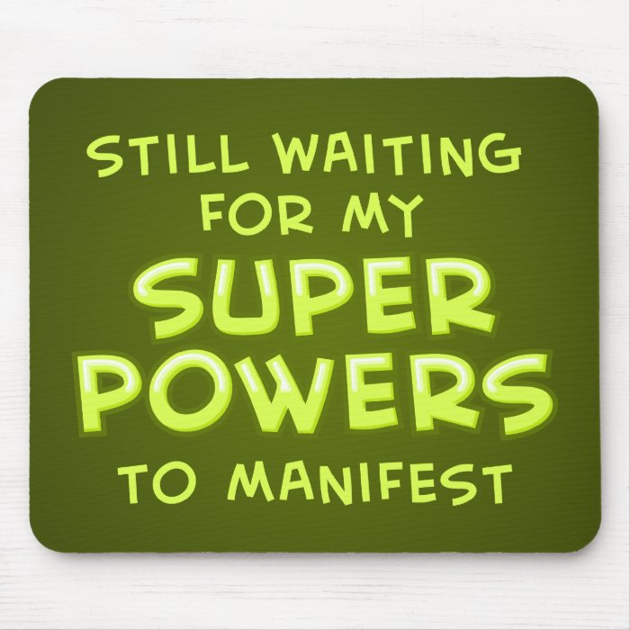 Still Waiting For My Super Powers To Manifest Mouse Pad