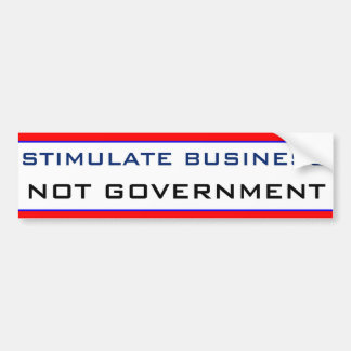 Stimulate Business NOT GOVERNMENT Car Bumper Sticker