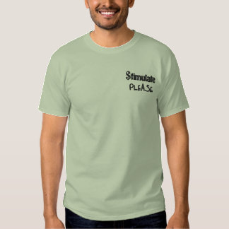 Stimulate Please, Economic Stimulus Bill Package Embroidered T-Shirt