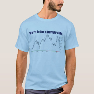 "STOCK MARKET ""WE'RE IN FOR A BUMPY RIDE"" T-Shirt"