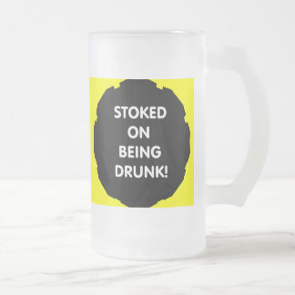 Stoked on being drunk! frosted glass beer mug