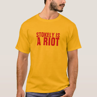 Stokely is a Riot T-Shirt